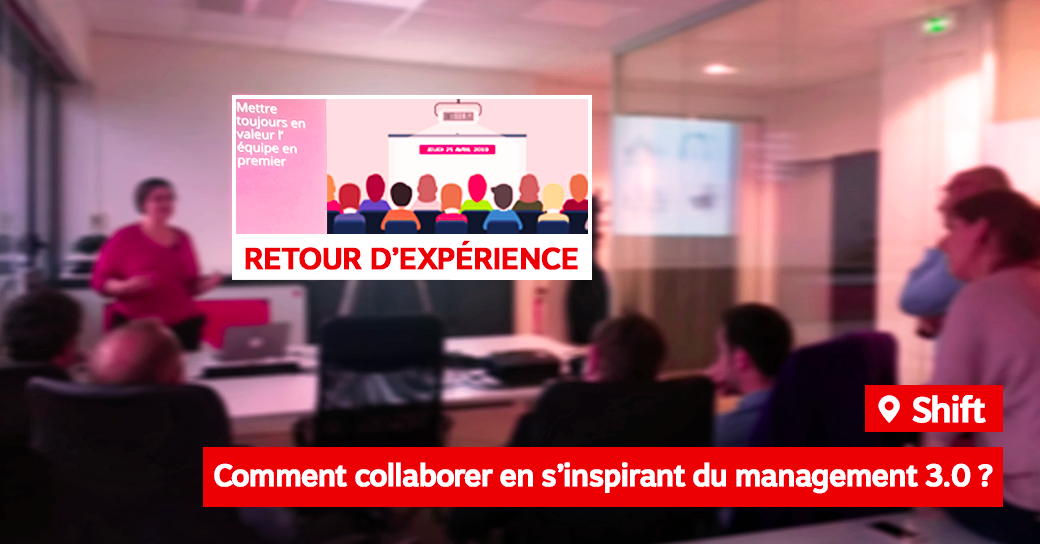 RETOUR D'EXPÉRIENCE : FOCUS SUR LE MANAGEMENT 3.0 !